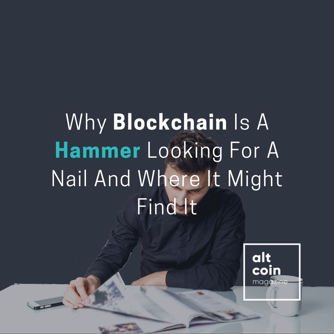 Why Blockchain Is A Hammer Looking For A Nail And Where It Might