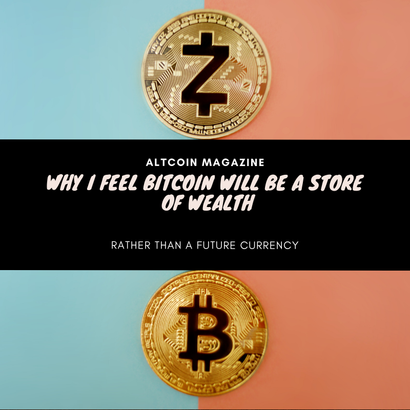 Why I Feel Bitcoin Will Be A Store Of Wealth Rather Than A Future -