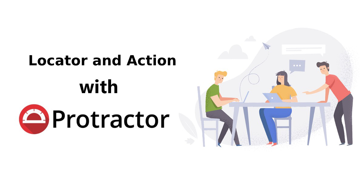 Getting started with Protractor— Locator, and Action