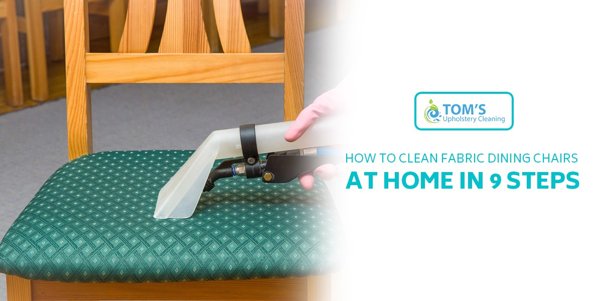 How To Clean Fabric Dining Chairs At Home In 9 Steps