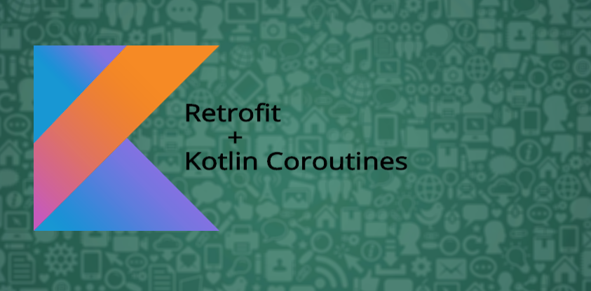 Android Networking in 2019 — Retrofit with Kotlin's Coroutines