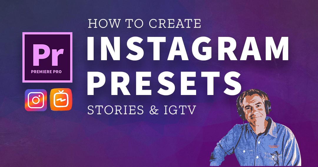 251: Create Presets for Instagram Stories & IGTV in Adobe Premiere