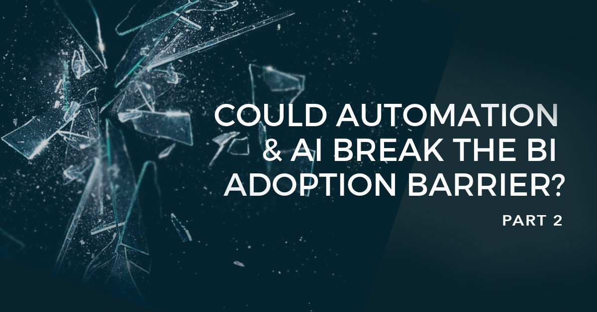 Part 2 — Could Automation and AI break the BI adoption barrier?