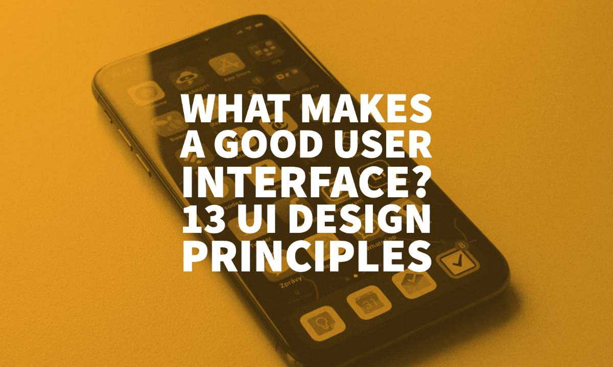 What Makes A Good User Interface 13 Ui Design Principles By Inkbot Design Medium