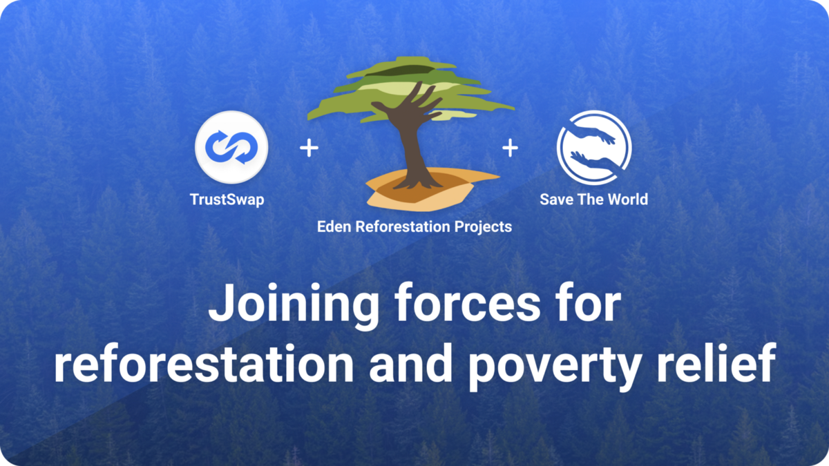 TrustSwap and SaveTheWorld Partner to Raise Donations for Eden Reforestation Project