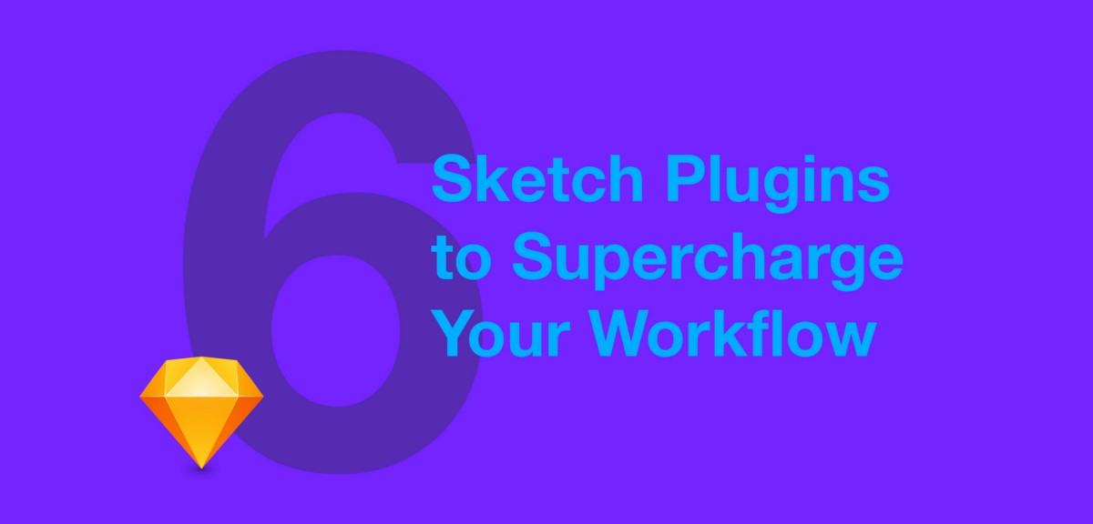 6 Sketch Plugins to Supercharge Your Workflow - Design +