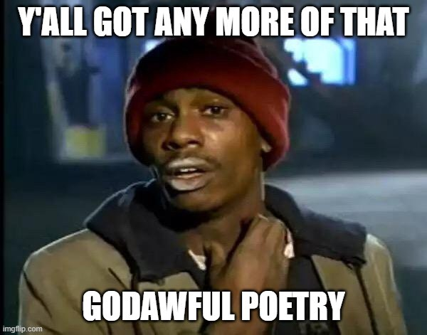 """Meme of Dave Chappelle as Tyrone Biggums with white powdery lips scratching neck asking """"Y'all got any more that godawful poetry?"""""""