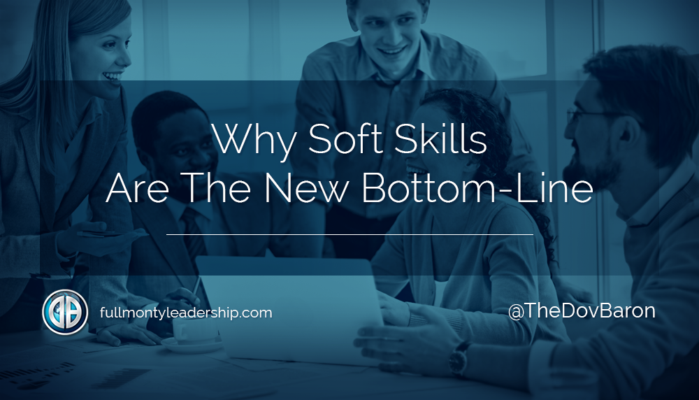 Soft Skills Just As Important As >> Why Soft Skills Just Might Be The New Bottom Line Thedovbaron