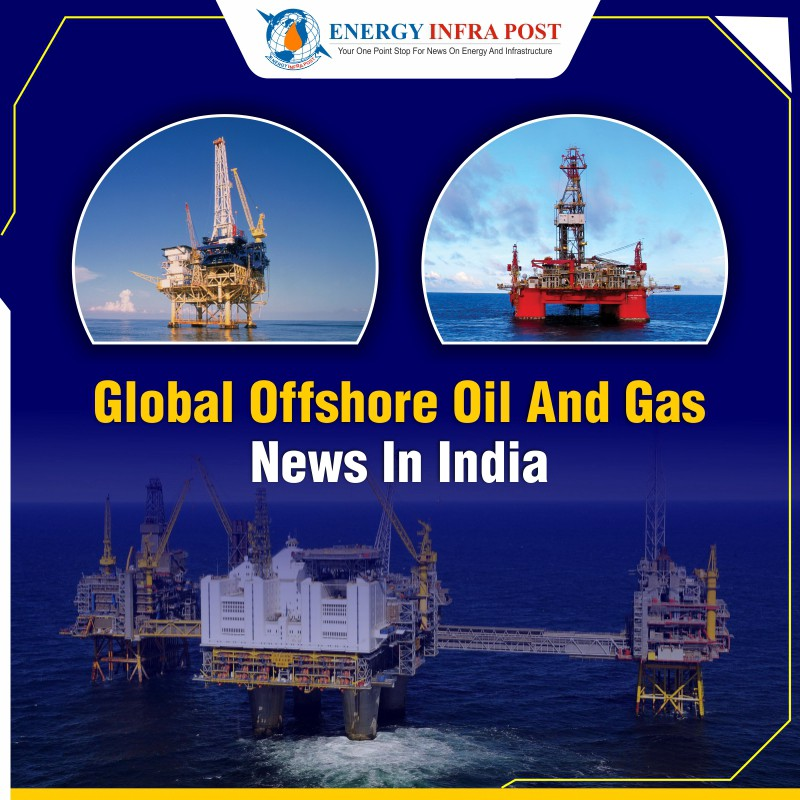 Global Offshore Oil and Gas News in India - Energy Infra