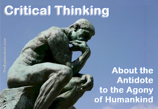 Critical Thinking, this is the beginning of the antidote to the Agony of Humankind.