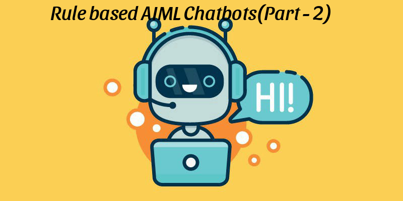 Rule-based StandAlone AIML chatbots (Chatbots Part-2)