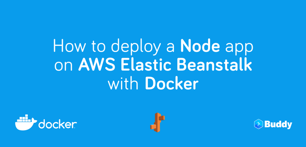 How To Deploy a Node App on AWS Elastic Beanstalk With Docker