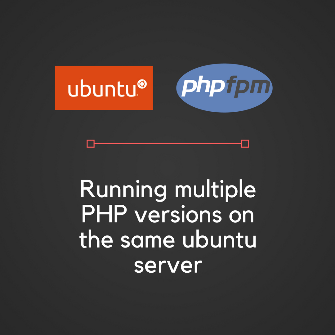 Run multiple PHP version on the same server using php-fpm
