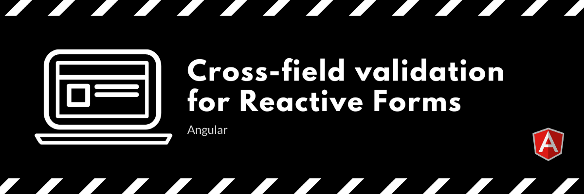 Angular: Cross-field validation for Reactive Forms