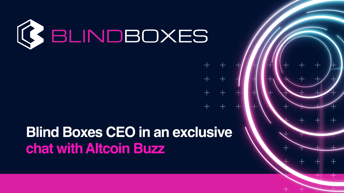 Blind Boxes CEO in an exclusive chat with Altcoin Buzz