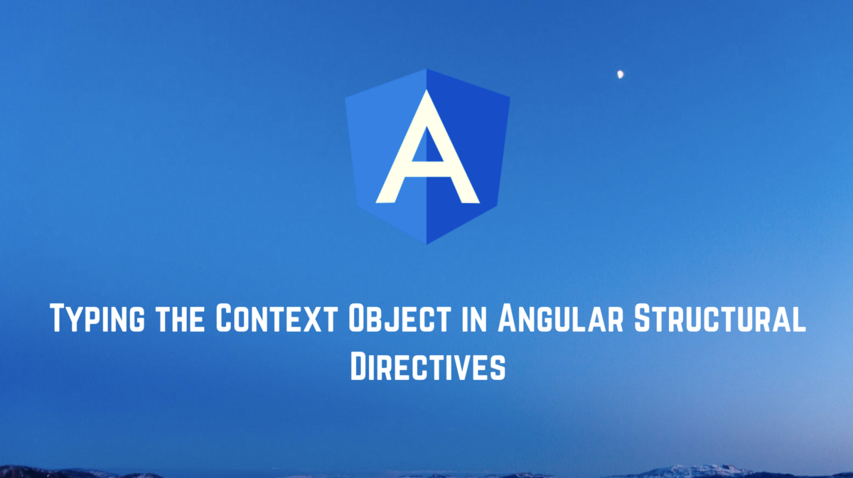 Typing the Context Object in Angular Structural Directives