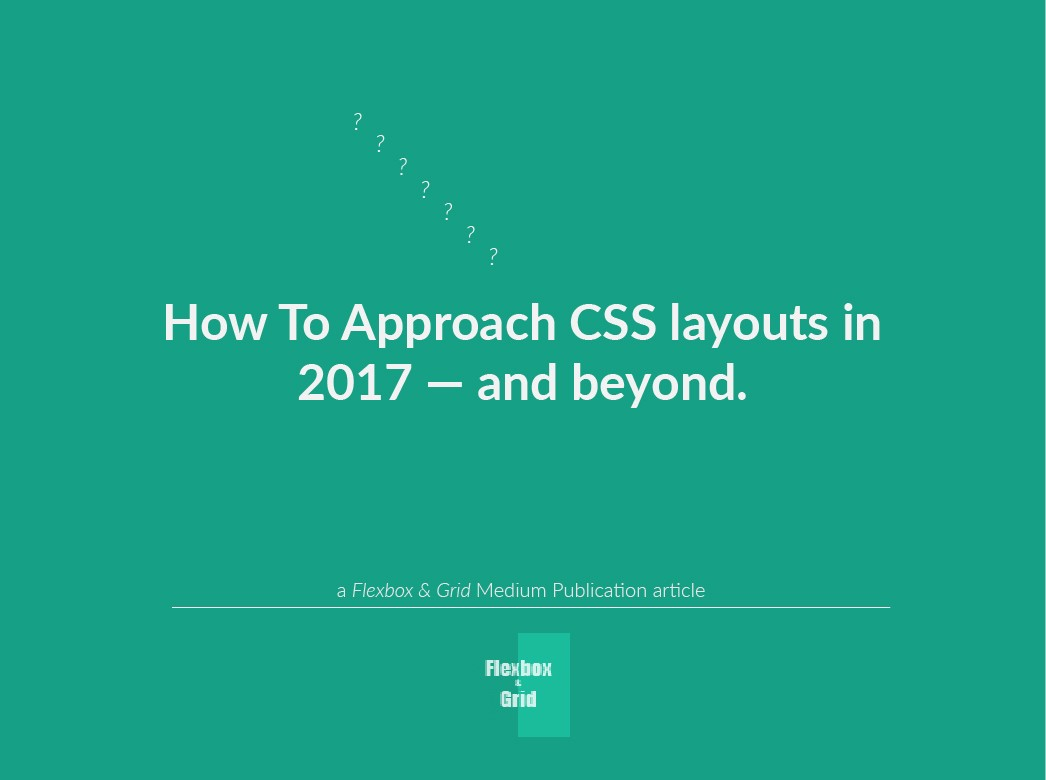 How To Approach CSS layouts in 2017 — and beyond  - Flexbox