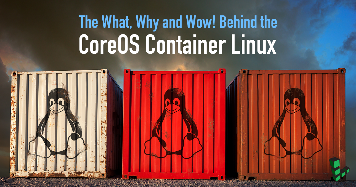 The What, Why and Wow! Behind the CoreOS Container Linux
