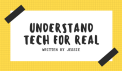 Understand Tech for Real