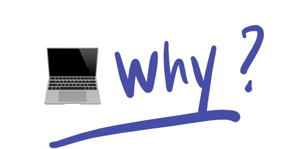 A laptop and the word saying why?