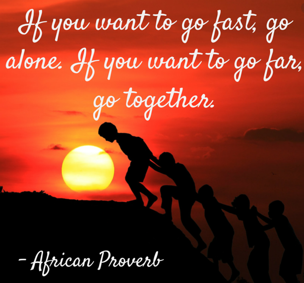 "An image of people walking/climbing up a path together, with the text ""If you want to go fast, go alone. If you want to go far, go together"""