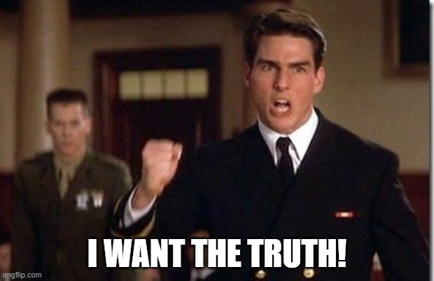 "Meme: Tom Cruise, courtroom scene from A Few Good Men, ""I want the truth!"""