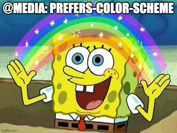 Sponge bob square pants looking at a rainbow with text @Media:Prefers-color-scheme