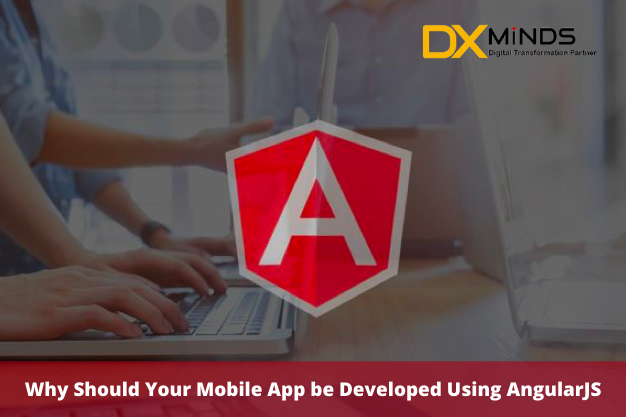 Why Should Your Mobile App be Developed Using AngularJS