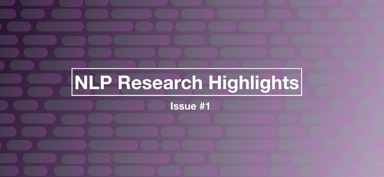 NLP Research Highlights — Issue #1
