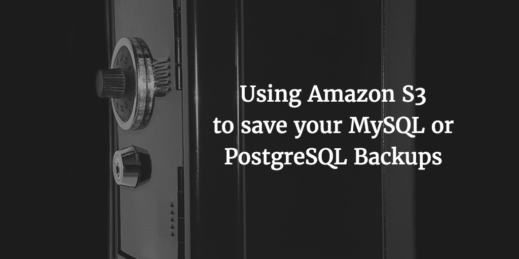 Using S3 to store your MySQL or PostgreSQL Backups