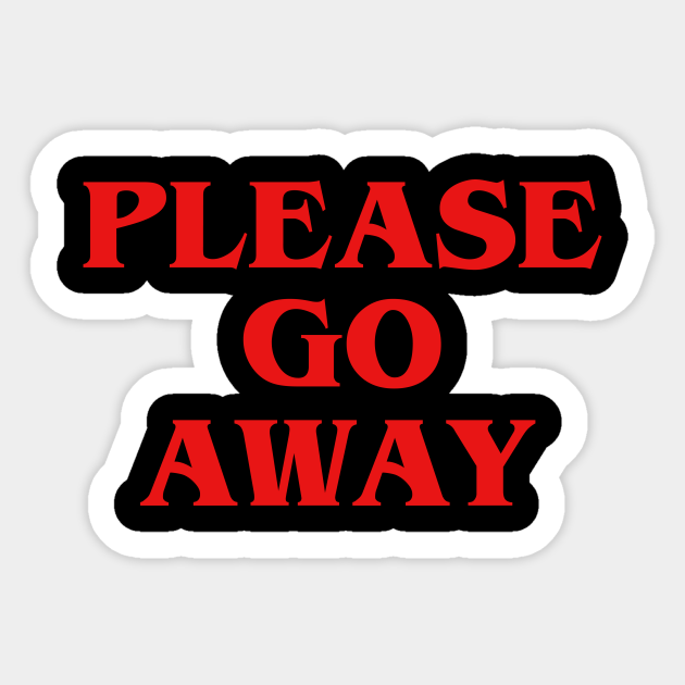 """It's a sign that says """"Please go away."""""""