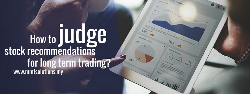 How to judge stock recommendations for long term trading?