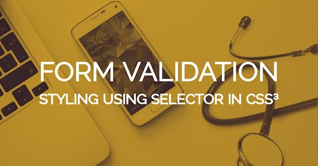 Form Validation Styling Using Selector in CSS 3