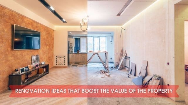 RENOVATION IDEAS THAT BOOST THE VALUE OF THE PROPERTY