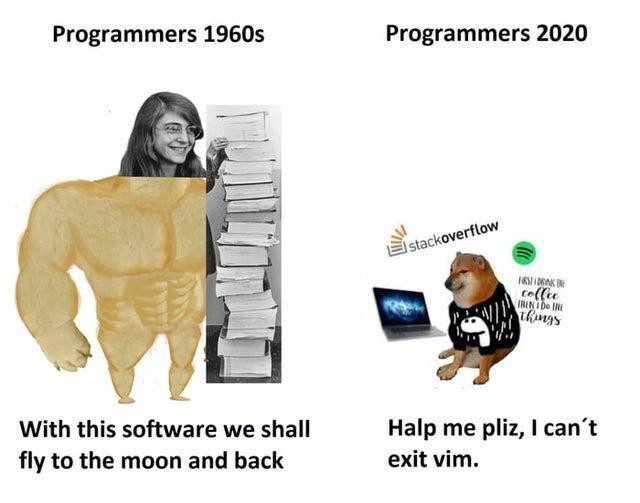 Programmers in 1960s writing software to fly rocket to the moon, versus programmers in 2020s struggling with VIM text editor.