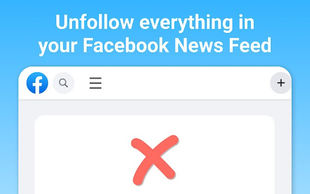 The Unfollow Everything extension image: a mobile phone screen with a small Facebook logo in the top left corner and a large red X over the screen; it is captioned 'Unfollow everything in your Facebook News Feed.'