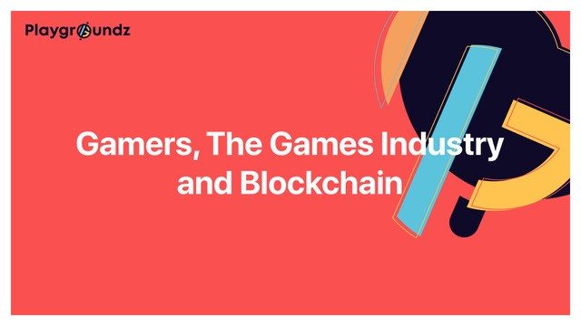 Gamers, The Games Industry, and Blockchain