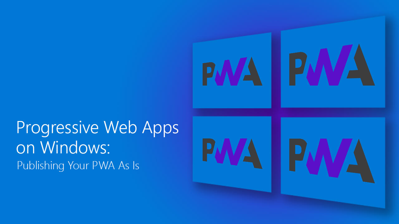 PWA on Windows  Part 1: Publishing Your App As Is - </dev> diaries