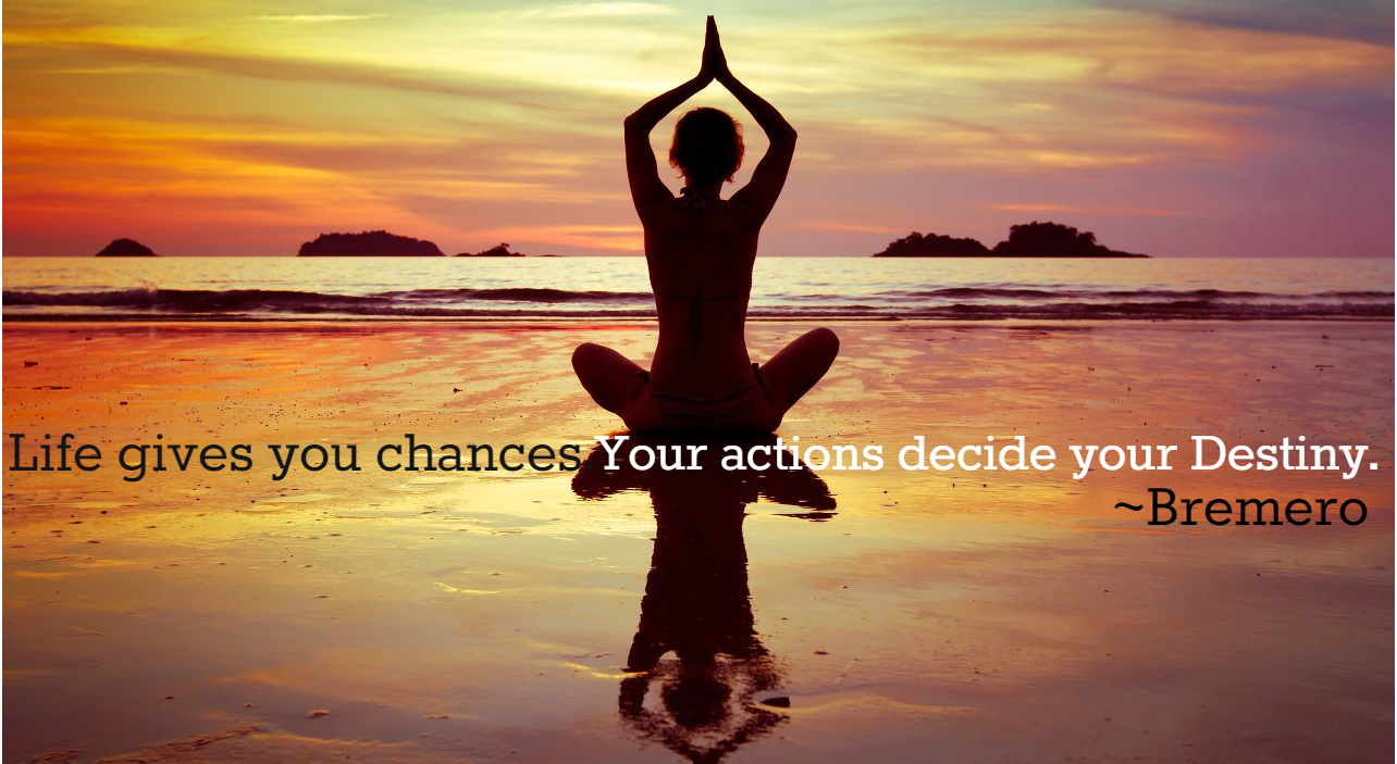 Your actions decide your destiny.