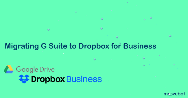 G Suite to Dropbox for Business Migration