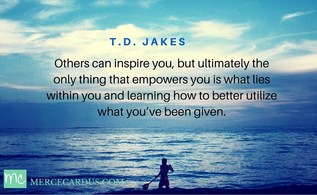 Quote of T.D. Jakes from: The Power to Unleash Your Inborn Drive | Merce Cardus
