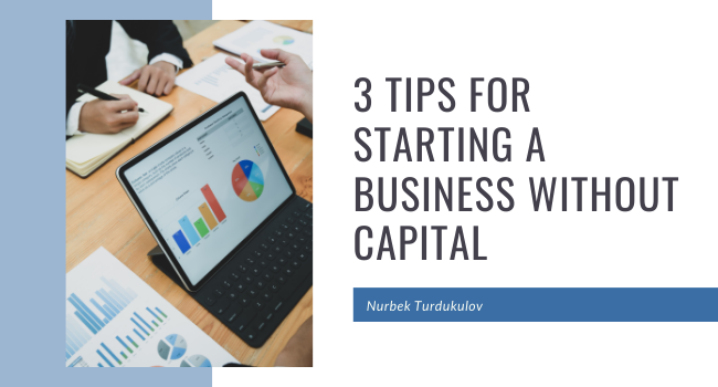 3 Tips for Starting a Business Without Capital—Nurbek Turdukulov