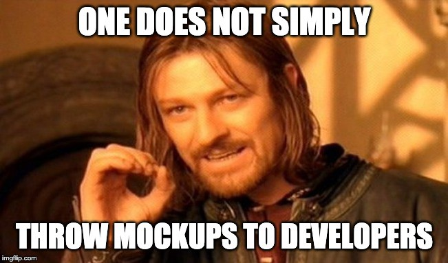 One does not simply throw mockups to developers