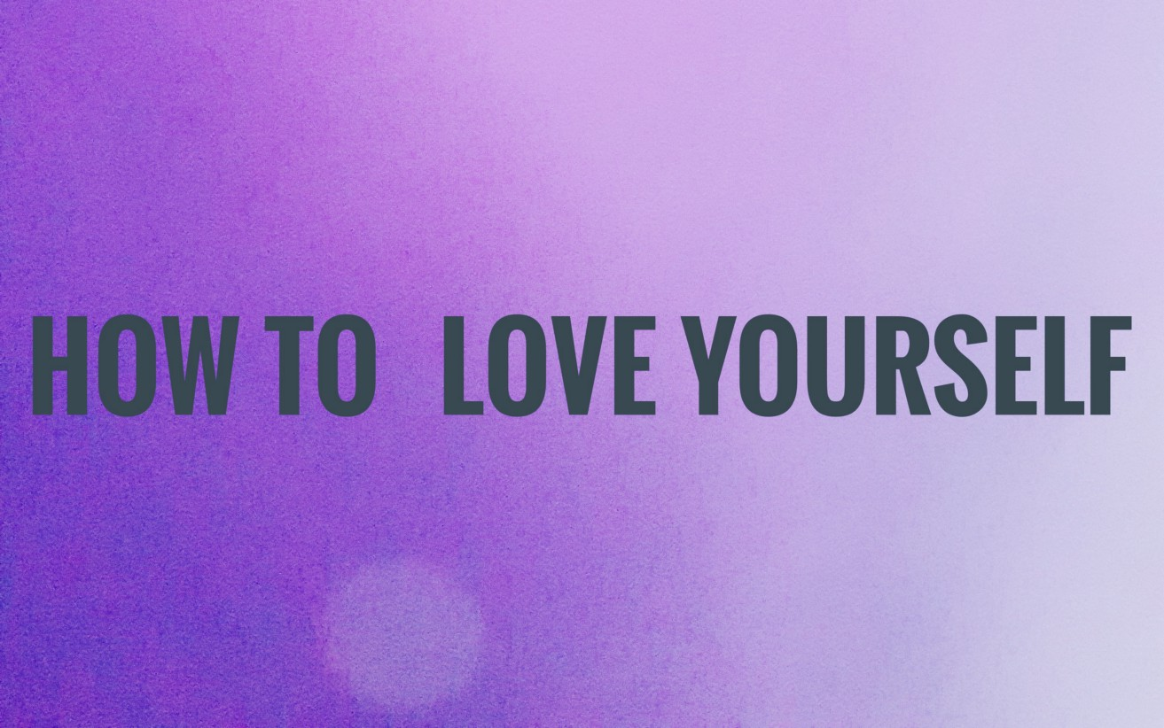 How To Love Yourself - P S  I Love You
