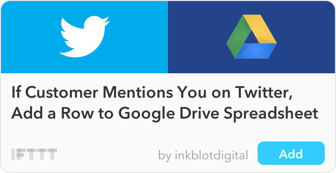IFTTT Recipe: If Customer Mentions You on Twitter, Add a Row to Google Drive Spreadsheet connects twitter to google-drive