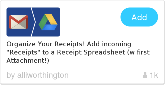 IFTTT Recipe: Organize Your Receipts! Add incoming 'Receipts' to a Receipt Spreadsheet (w first Attachment!) connects gmail to google-drive