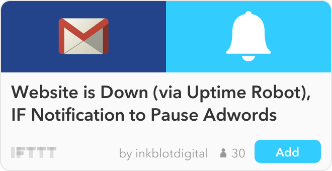 IFTTT Recipe: Website is Down (via Uptime Robot), Android Notification to Pause Adwords connects gmail to android-notifications