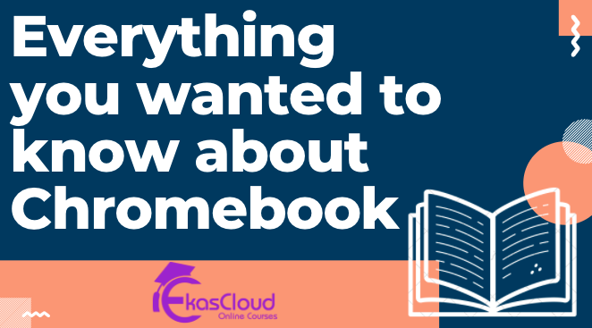 Everything You Wanted To Know About Chromebooks