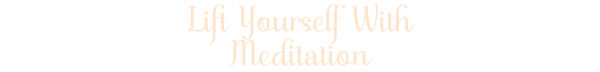 Lift Yourself With Meditation