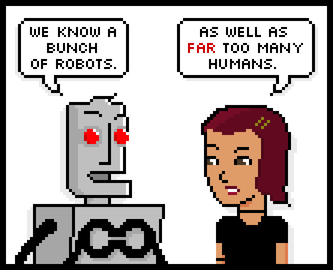 we know a bunch of robots. as well as far too many humans.